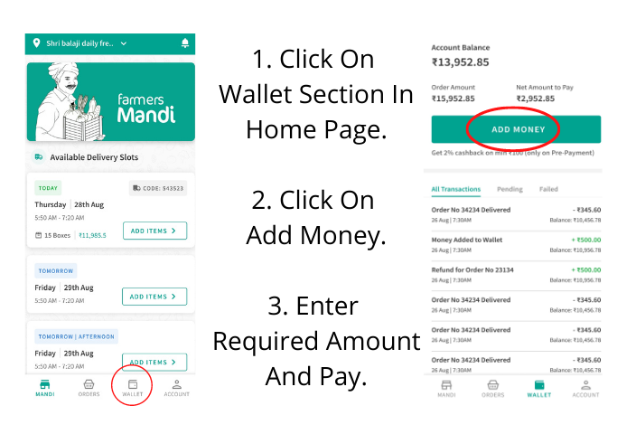 1. Click On Wallet Section In Home Page. 2. Click On Add Money. 3. Enter Required Amount And Pay.